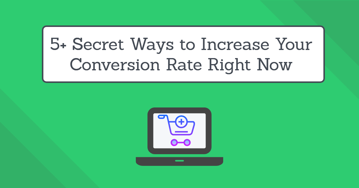 Secret Ways to Increase the Conversion Rate Right Now