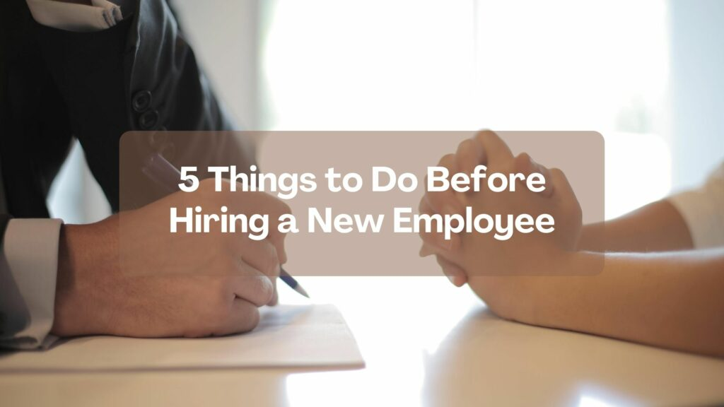 5 Things to Do Before Hiring a New Employee